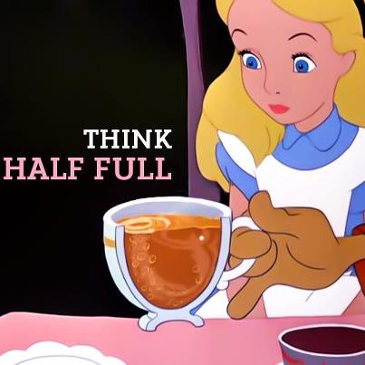 Alice in Wonderland think half full
